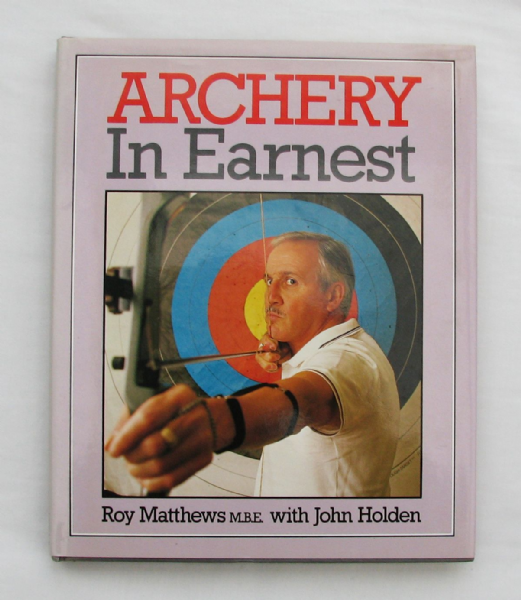 ARCHERY IN EARNEST by Roy Matthews